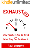 Exhausted: Why Teachers Are So Tired and What They Can Do About It