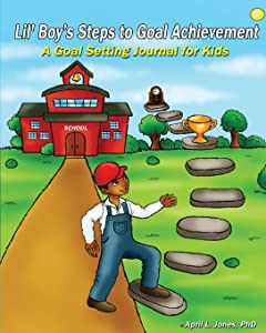 Lil' Boy's Steps to Goal Achievement: A Goal Setting Journal for Kids