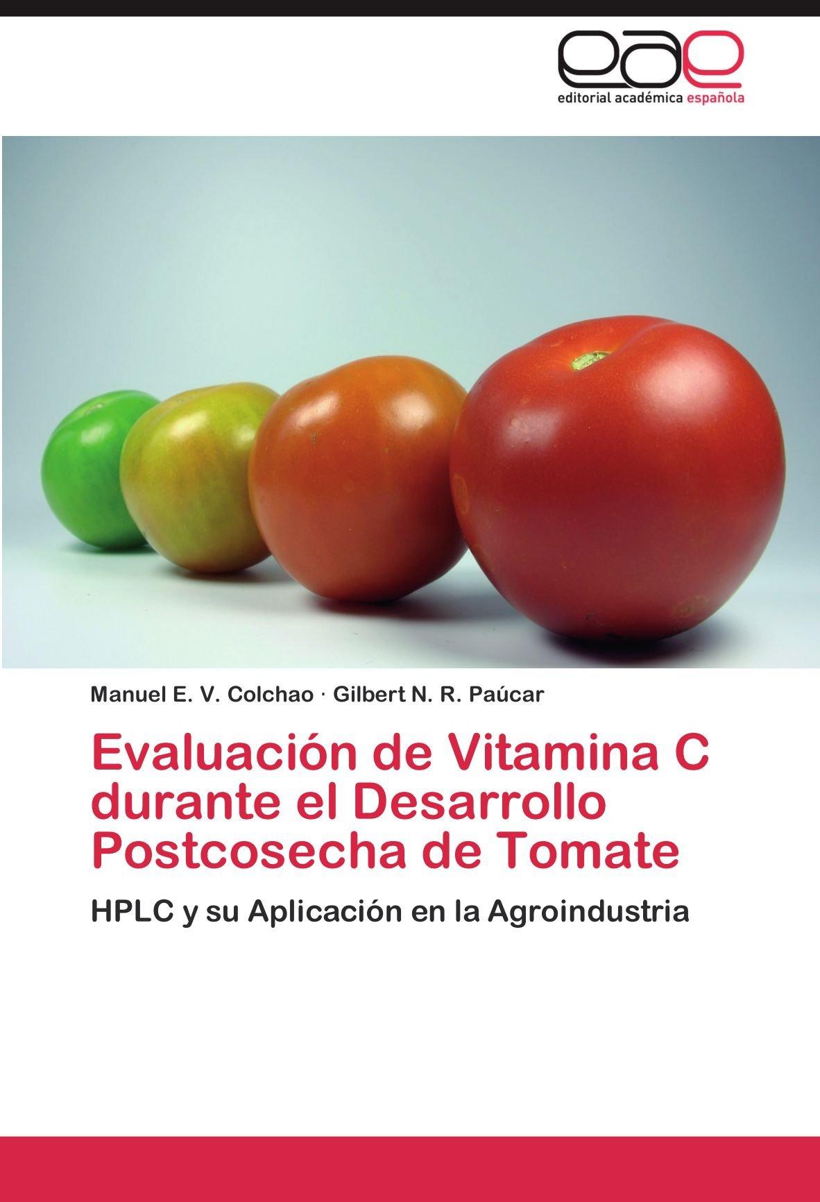 Evaluación de Vitamina C durante el Desarrollo Postcosecha de Tomate: HPLC y su Aplicación en la Agroindustria (Spanish Edition): Manuel E. V. Colchao, ...