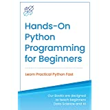 Hands-on Python Programming for Beginners : Learn Practical Python Fast