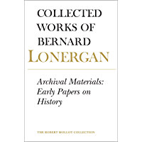 Archival Material: Early Papers on History, Volume 25 (Collected Works of Bernard Lonergan)