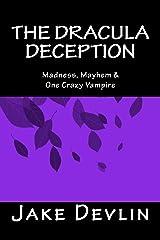 The Dracula Deception: Madness, Mayhem & One Crazy Vampire Kindle Edition