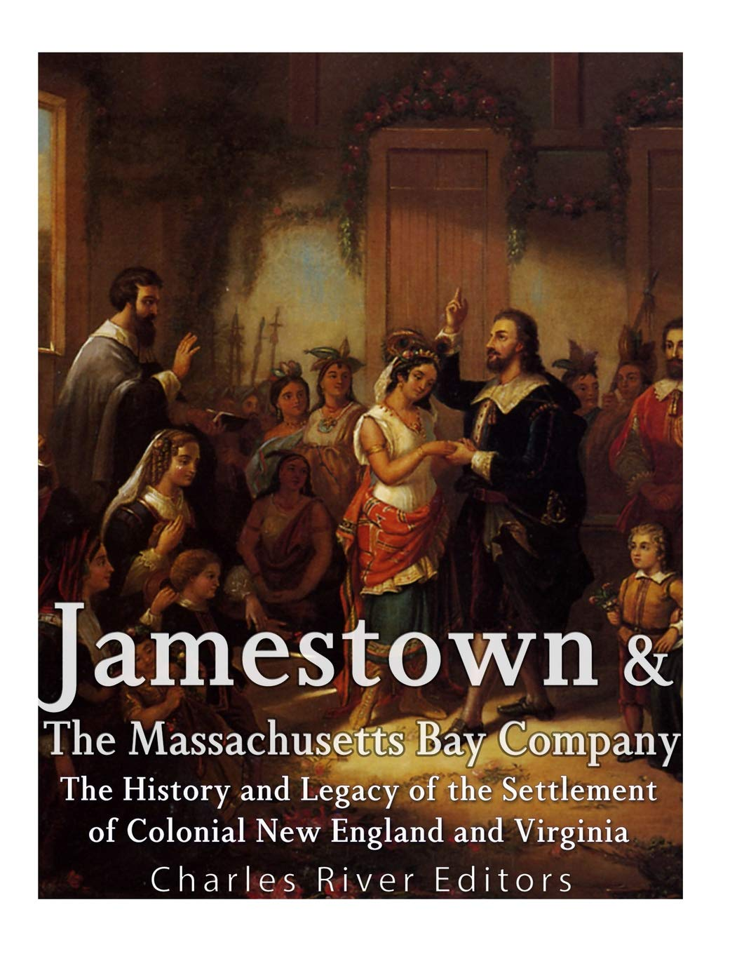 Download Jamestown and the Massachusetts Bay Colony: The History and Legacy of the Settlement of Colonial New England and Virginia pdf