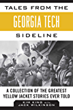 Tales from the Georgia Tech Sideline: A Collection of the Greatest Yellow Jacket Stories Ever Told (Tales from the Team)