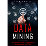 DATA MINING: Your Ultimate Guide to a Comprehensive Understanding of Data Mining
