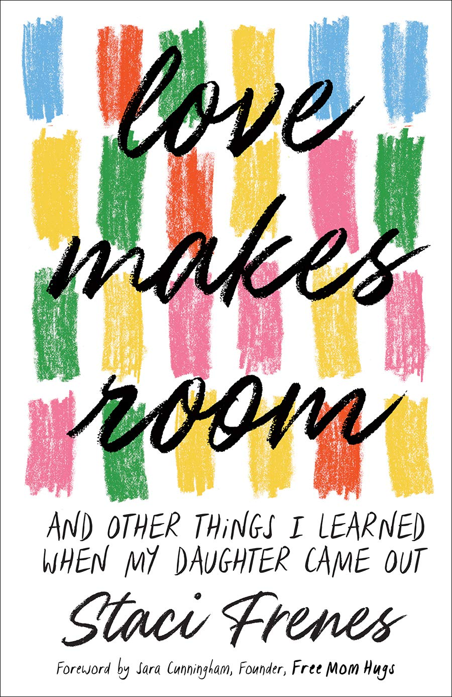 Love Makes Room: And Other Things I Learned When My Daughter Came Out:  Frenes, Staci: 9781506468631: Amazon.com: Books