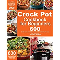 Crock Pot Cookbook for Beginners: 600 Quick, Easy and Delicious Crock Pot Recipes for Everyday Meals | Foolproof…