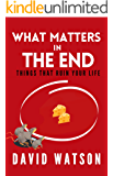 What Matters In The End: Things That Ruin Your Life