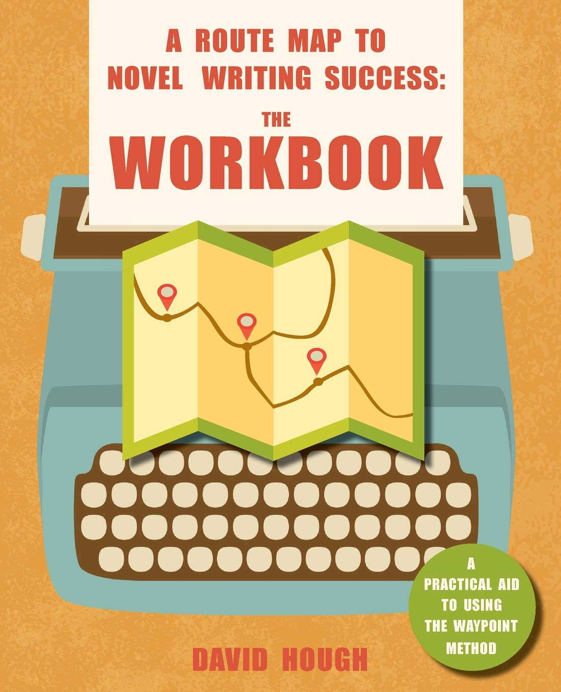 Download A Route Map to Novel Writing Success: The Workbook: A Practical Aid to Using the Waypoint Method pdf
