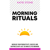 Morning Routines: Increase your Productivity, Success and Happiness with just 30 Minutes per Morning (Growing into Success and Happiness Book 3) (English Edition)