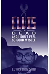 Elvis Is Dead and I Don't Feel So Good Myself Paperback