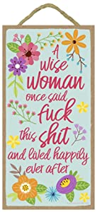 A Wise Women Once Said Fuck This Shit and Lived Happily Ever After 5 x 10 inch Hanging, Wall Art, Decorative Wood Sign Home Decor, Funny Gifts with Sayings for Women