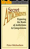Secret Attachments: Exposing the Roots of Addictions & Compulsions