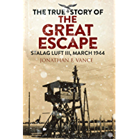 The True Story of the Great Escape: Stalag Luft III, March 1944 (English Edition)