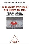 La Fragilité psychique des jeunes adultes: 15-30 ans : prévenir, aider et accompagner