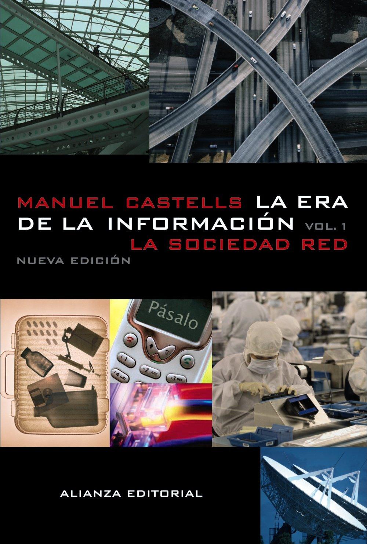 La era de la información: Economía, sociedad y cultura.: I. La sociedad red (Libros Singulares (Ls)) Tapa blanda – 23 may 2005 Manuel Castells Alianza 8420677000 JP025837