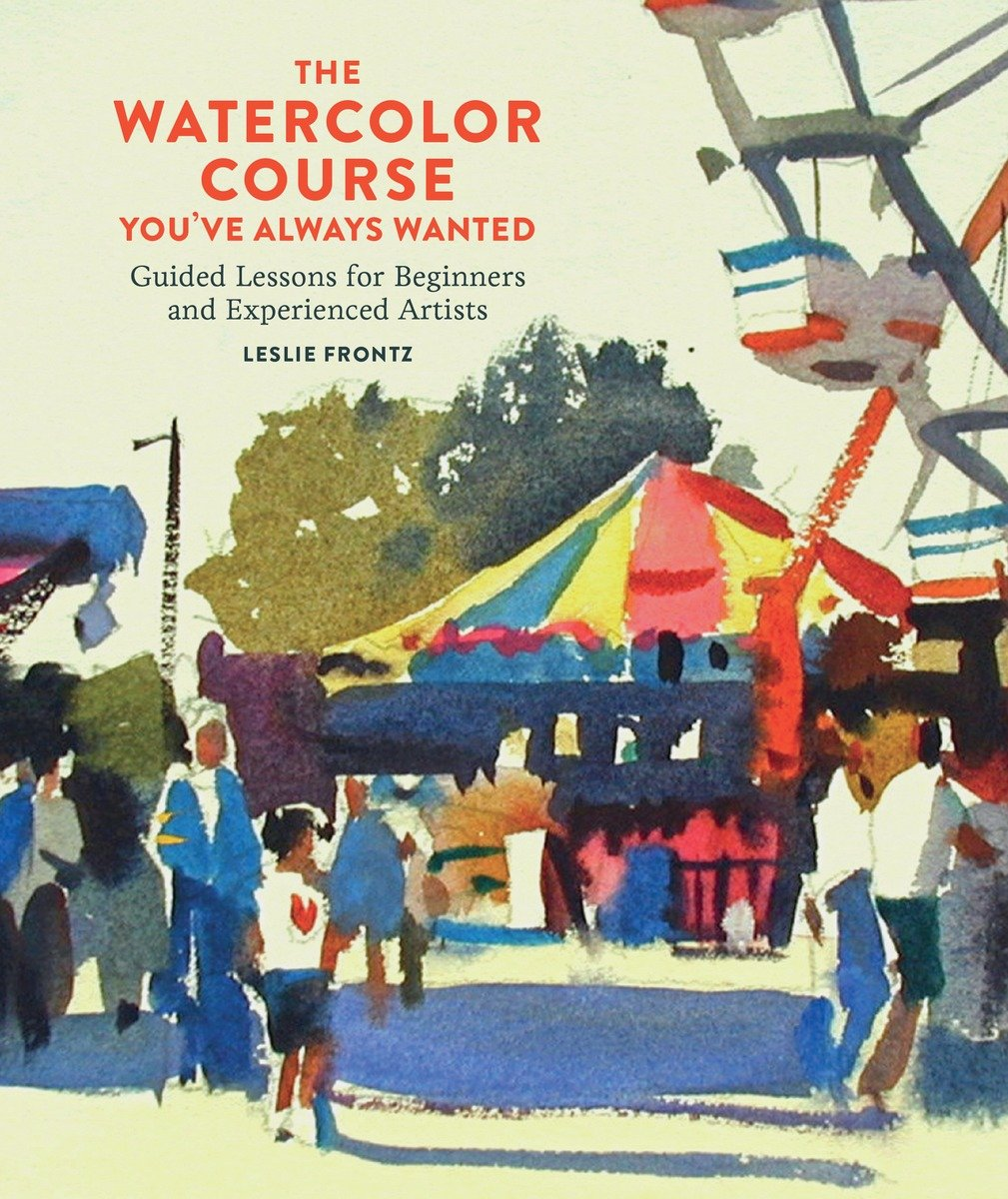 Watercolor artist magazine customer service - Amazon Com The Watercolor Course You Ve Always Wanted Guided Lessons For Beginners And Experienced Artists 9780770435295 Leslie Frontz Books