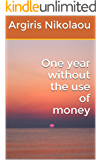 One year without the use of money