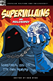 Supervillains and Philosophy: Sometimes, Evil is its Own Reward (Popular Culture and Philosophy Book 42)
