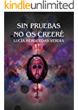 Sin pruebas no os creeré, segunda ed. (fantasía en el mundo real actual, magia, reencarnación, espiritualidad, pieles rojas, venganza)