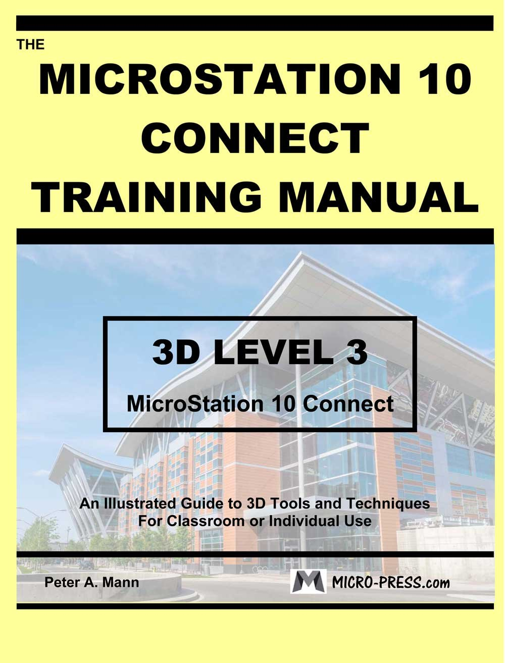 MicroStation 10 Connect Training Manual 3D Level 3: Peter A