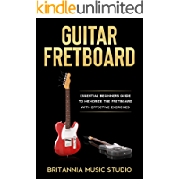 Guitar Fretboard: Essential Beginners Guide to Memorize the