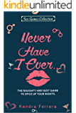 Never Have I Ever...: The Naughty and Sexy Game to Spice Up your Nights (Sexy Games Collection Book 1)