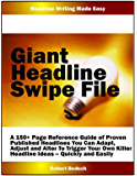 GIANT Headline Swipe File... A Massive Page Reference Guide of Proven, Published Headlines You Can Adapt, Adjust and Alter To Trigger Your Own Killer Headline Ideas -- Quickly and Easily