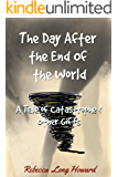 The Day After the End of the World: A Tale of Catastrophe and Other Gifts