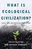 What Is Ecological Civilization?: Crisis, Hope, and the Future of the Planet