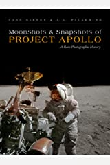 Moonshots and Snapshots of Project Apollo: A Rare Photographic History Kindle Edition