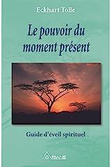 Le pouvoir du moment présent: Guide d'éveil spirituel (French Edition) Kindle Edition