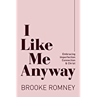 I Like Me Anyway: Embracing Imperfection, Connection & Christ