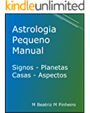 Astrologia Pequeno Manual: Signos Planetas Casas Aspectos