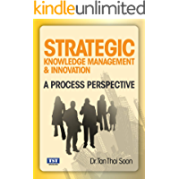 Strategic Knowledge Management & Innovation, A Process Perspective: Knowledge Management process & Organizational Creativity and Innovation (English Edition)