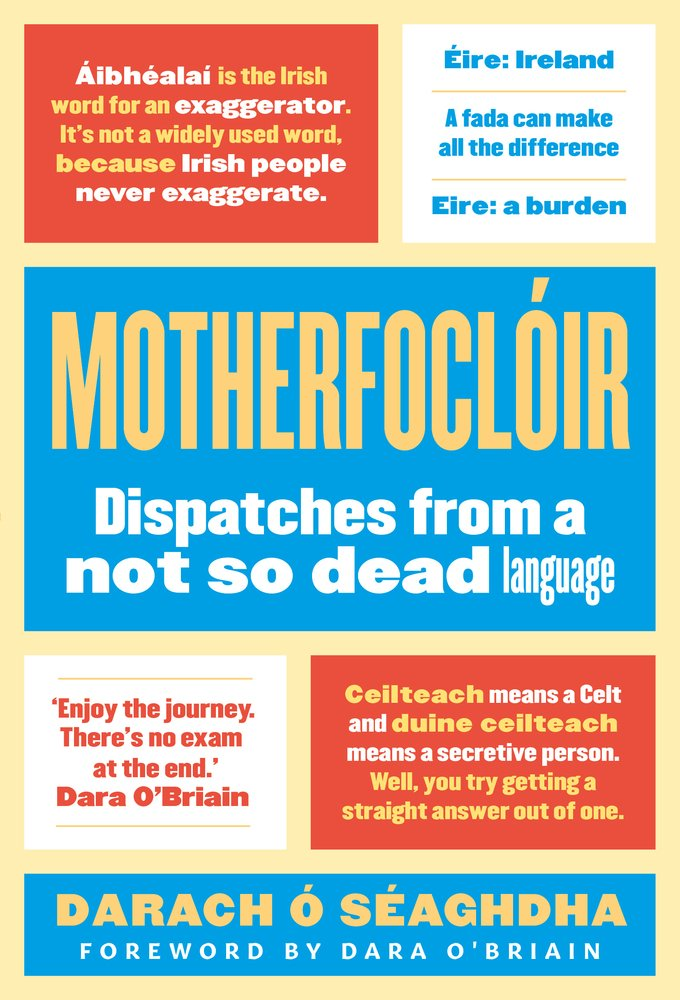 Motherfoclóir: Dispatches from a Not So Dead Language by Head of Zeus