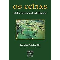Os Celtas: Unha (re)visión dende Galicia (Obras De Referencia - Xerais Universitaria - Historia E Xeografía)