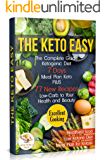 The Keto Easy: The Complete Guide Ketogenic Diet. 7 Days Meal Plan Keto PLUS 77 New Recipes Low-Carb to Your Health and Beauty