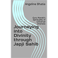 Journeying into Divinity through Japji Sahib: Guru Nanak's Spirituality of Universal Oneness (Ambrosial Book Series 1…