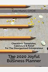 The 2020 Joyful Business Planner: Checklists, Templates, Calendars & Relief For The Disorganized Entrepreneur Paperback