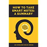 How To Take Smart Notes Summary: A Summary of the Book That Teaches One Simple Technique To Boost Writing, Learning and Think