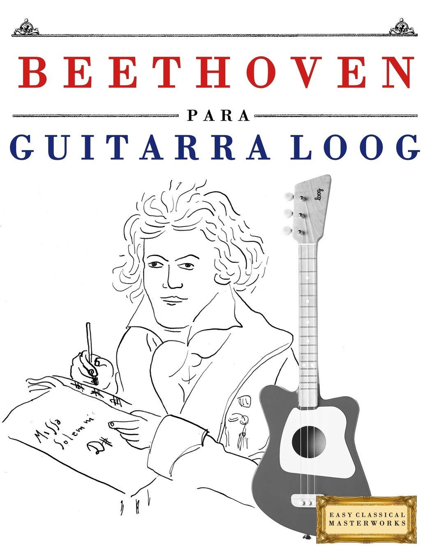 Beethoven para Guitarra Loog: 10 Piezas Fáciles para Guitarra Loog ...