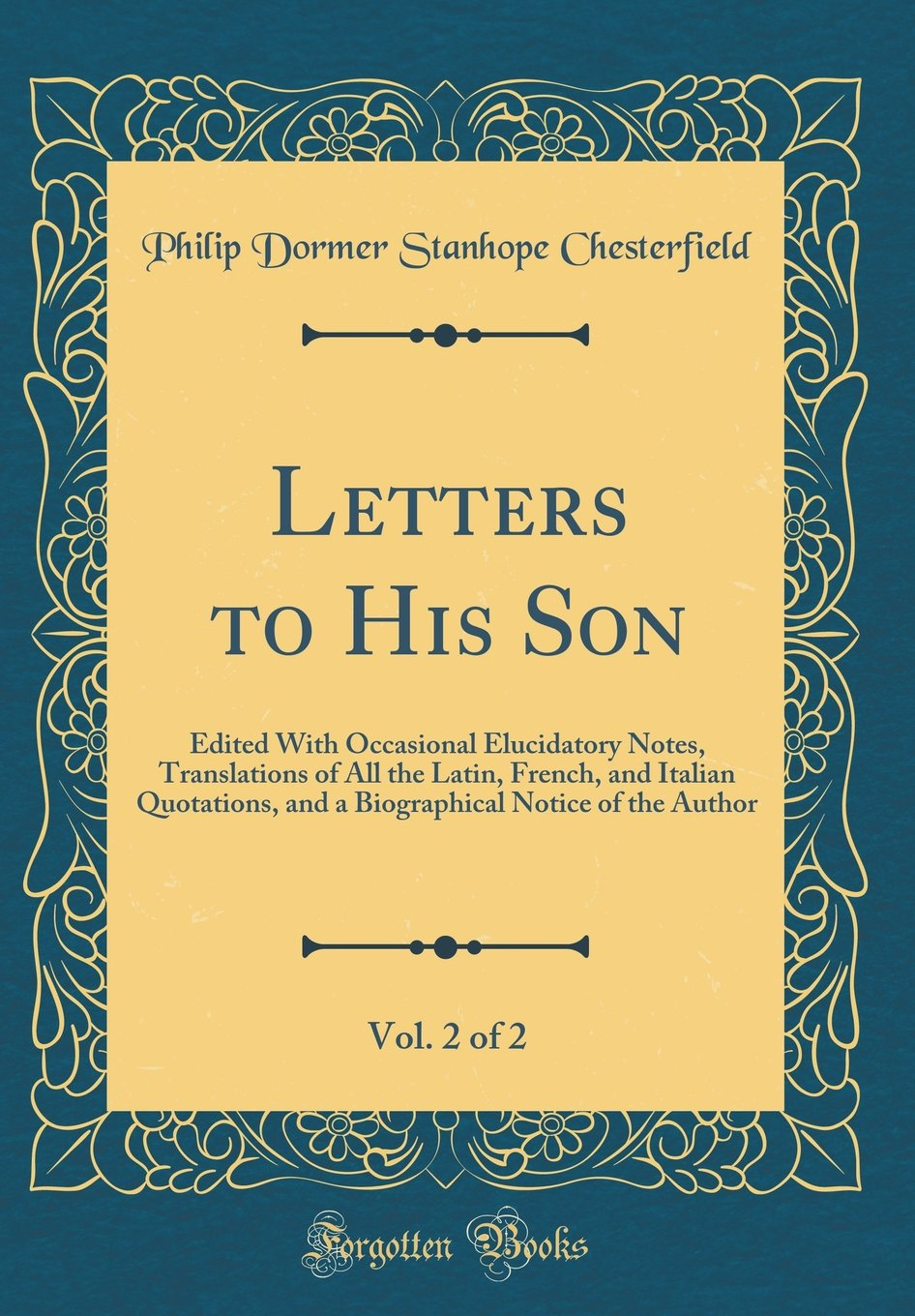 Download Letters to His Son, Vol. 2 of 2: Edited With Occasional Elucidatory Notes, Translations of All the Latin, French, and Italian Quotations, and a Biographical Notice of the Author (Classic Reprint) pdf epub