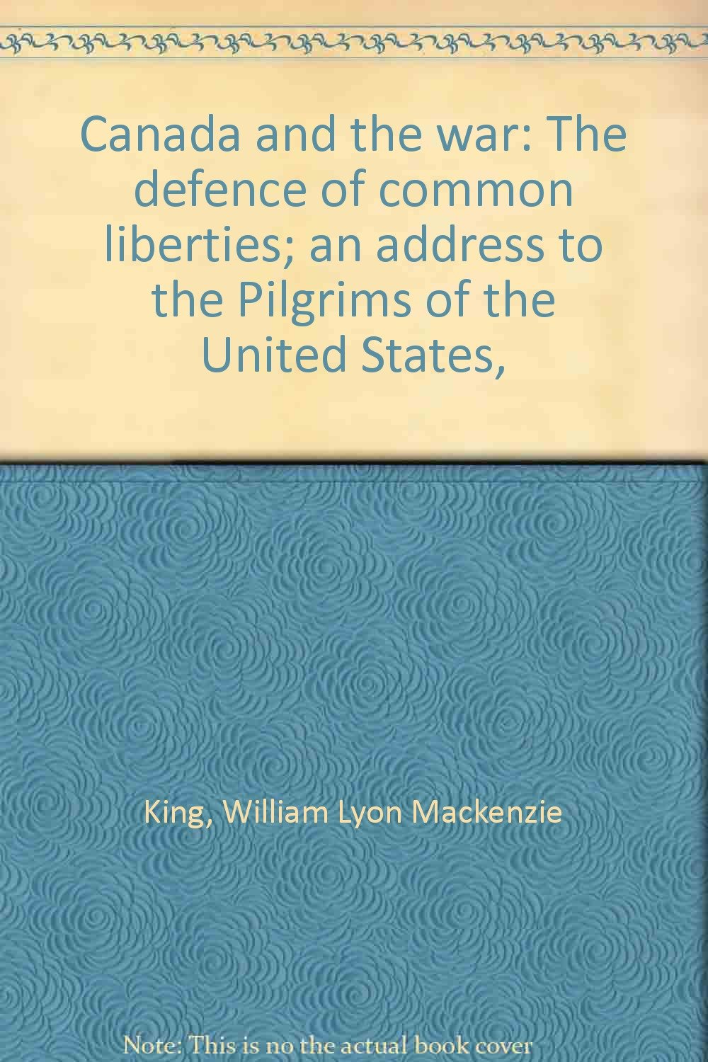 Canada and the war: The defence of common liberties; an address to the Pilgrims of the United States,