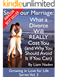 Save Your Marriage: What a Divorce Will REALLY Cost You and Why You Should Avoid It If You Can (Growing in Love for Life Series Book 3)