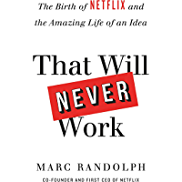 That Will Never Work: The Birth of Netflix by the first CEO and co-founder Marc Randolph