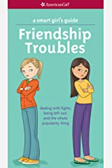 A Smart Girl's Guide: Friendship Troubles (Revised): dealing with fights, being left out, and the whole popularity thing (American Girl) Kindle Edition