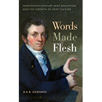 Words Made Flesh: Nineteenth-Century Deaf Education and the Growth of Deaf Culture (The History of Disability Book 4)