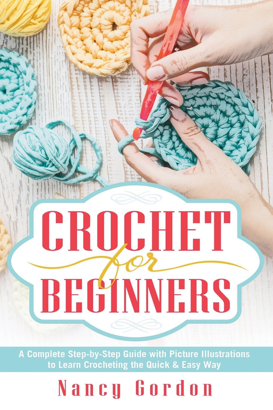 Crochet For Beginners A Complete Step By Step Guide With Picture