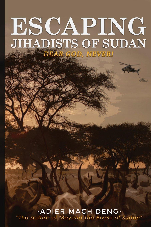 Escaping Jihadists of Sudan: Dear God, Never!